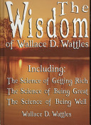 The Wisdom of Wallace D Wattles - Including