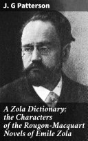A Zola Dictionary  the Characters of the Rougon Macquart Novels of Emile Zola