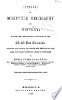 Outlines of Scripture Geography and History  Illustrating the Historical Portions of the Old and New Testaments
