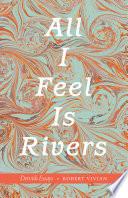 All I Feel Is Rivers
