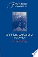 Police In Urban America 1860 1920