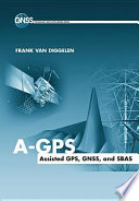 A-GPS  : Assisted GPS, GNSS, and SBAS