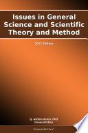 Issues In General Science And Scientific Theory And Method 2011 Edition Book PDF
