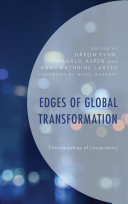 Edges of global transformation: ethnographies of uncertainty