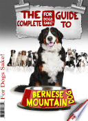 The Complete Guide to Bernese Mountain Dogs