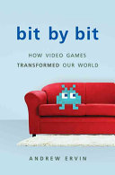 link to Bit by bit : how video games transformed our world in the TCC library catalog