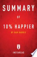 Summary of 10  Happier by Dan Harris Book