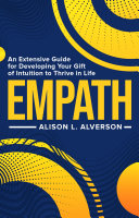 Empath  An Extensive Guide for Developing Your Gift of Intuition to Thrive in life