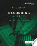 """""""Recording Secrets for the Small Studio"""" by Mike Senior"""