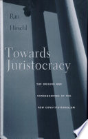 Towards Juristocracy  : The Origins and Consequences of the New Constitutionalism