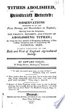 Tithes Abolished And Priestcraft Detected Or Observations Addressed To All The Pious Farmers And Householders In England Shewing From The Scriptures The Urgency Necessity And Utility Of Abolishing Tithes Etc