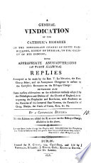 A general vindication of the Remarks on the charge of the bishop of Durham  by J  Lingard    By a Catholic divine  To this ed  are added the Remarks on the bishop s charge Book