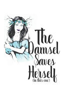 The Damsel Saves Herself  in This One  Book