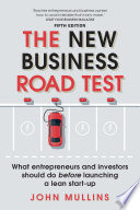 """The New Business Road Test: What entrepreneurs and investors should do before launching a lean start-up"" by John Mullins"