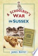A Schoolboy s War in Sussex