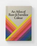 An Atlas of Rare   Familiar Colour