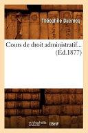 Cours de Droit Administratif Ed 1877