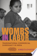 """Wombs in Labor: Transnational Commercial Surrogacy in India"" by Amrita Pande"