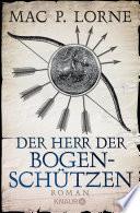 Der Herr der Bogenschützen  : Roman