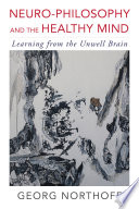 Neuro Philosophy and the Healthy Mind  Learning from the Unwell Brain