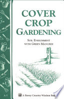 Cover Crop Gardening  : Soil Enrichment With Green Manures/Storey's Country Wisdom Bulletin A-05
