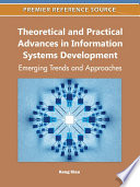 Theoretical and Practical Advances in Information Systems Development  Emerging Trends and Approaches
