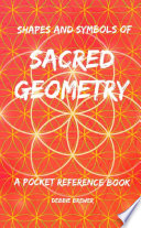 Shapes and Symbols of Sacred Geometry  A Pocket Reference Book