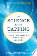 """The Science behind Tapping: A Proven Stress Management Technique for the Mind and Body"" by Peta Stapleton, Ph.D., Dr. Joe Dispenza"