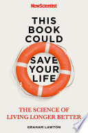 """This Book Could Save Your Life: The Real Science of Living Longer Better"" by Graham Lawton"