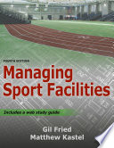 """Managing Sport Facilities"" by Gil Fried, Matthew Kastel"