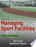 """Managing Sport Facilities"" by Gil Fried, Matthew Kastel"
