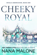 Cheeky Royal (Royals Undercover, Royals Undone, Forbidden Romance, Friends to Lovers, Royalty, Undercover Bodyguard, Bad Boy Prince, Suspense, Action Adventure)