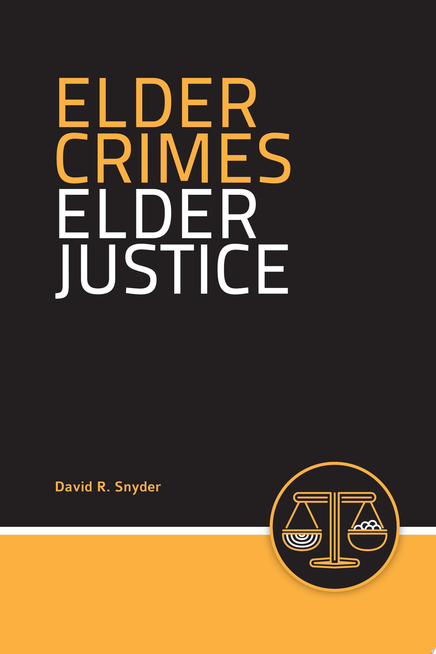 Elder Crimes  Elder Justice