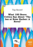 Top Secret  What 100 Brave Critics Say about the Inn at Rose Harbor Book