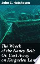 The Wreck of the Nancy Bell  Or  Cast Away on Kerguelen Land