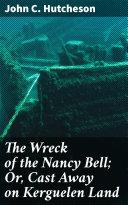 The Wreck of the Nancy Bell; Or, Cast Away on Kerguelen Land [Pdf/ePub] eBook