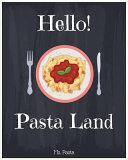 Hello  Pasta Land