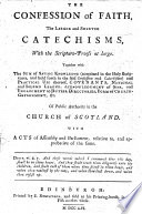 The Confession of Faith  the Larger and Shorter Catechisms  with the Scripture proofs at Large  Together with the Sum of Saving Knowledge     Covenants  National and Solemn League     With Acts of Assembly and Parliament  Relative To  and Approbative of the Same