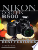 Nikon Coolpix B500: An Easy Guide to the Best Features