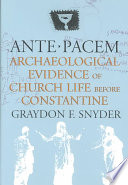 Ante Pacem  : Archaeological Evidence of Church Life Before Constantine