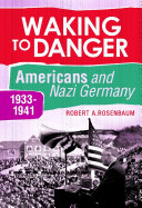 Waking to Danger: Americans and Nazi Germany, 1933-1941
