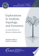 Explorations in Analysis  Topology  and Dynamics  An Introduction to Abstract Mathematics Book