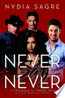 Never Say Never  A Triangle of Three Men The Third book in a Trilogy