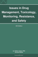 Issues in Drug Management  Toxicology  Monitoring  Resistance  and Safety  2013 Edition