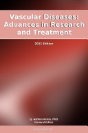 Vascular Diseases: Advances in Research and Treatment: 2011 Edition