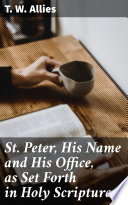 St  Peter  His Name and His Office  as Set Forth in Holy Scripture