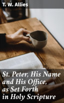 St. Peter, His Name and His Office, as Set Forth in Holy Scripture [Pdf/ePub] eBook