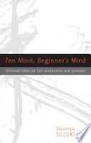 """""""Zen Mind, Beginner's Mind: Informal Talks on Zen Meditation and Practice"""" by Shunryu Suzuki, David Chadwick"""
