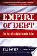 """Empire of Debt: The Rise of an Epic Financial Crisis"" by Will Bonner, Addison Wiggin"