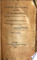 Les Antilles françaises, particulièrement la Guadeloupe, depuis leur découverte jusqu'au Ier, janvier 1823